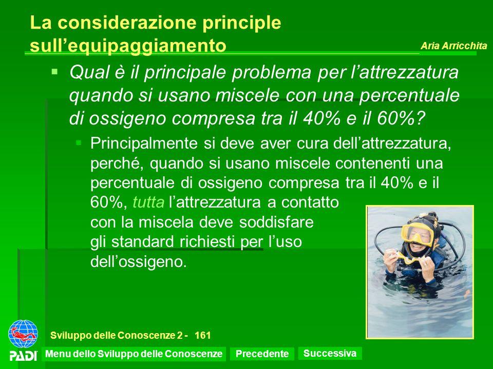 Precedente Successiva Aria Arricchita Sviluppo delle Conoscenze 2 -161 La considerazione principle sullequipaggiamento Qual è il principale problema p