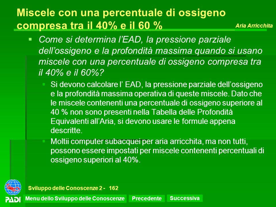 Precedente Successiva Aria Arricchita Sviluppo delle Conoscenze 2 -162 Miscele con una percentuale di ossigeno compresa tra il 40% e il 60 % Come si d