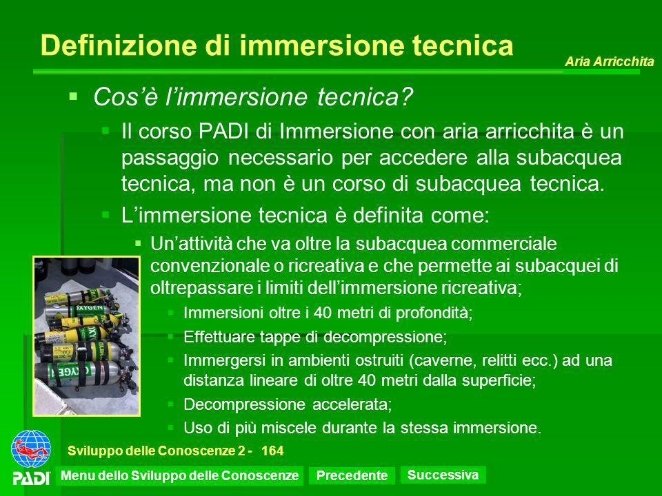 Precedente Successiva Aria Arricchita Sviluppo delle Conoscenze 2 -164 Definizione di immersione tecnica Cosè limmersione tecnica? Il corso PADI di Im