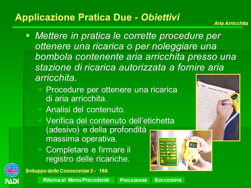Successiva Aria Arricchita Sviluppo delle Conoscenze 2 -168 Applicazione Pratica Due - Obiettivi Mettere in pratica le corrette procedure per ottenere