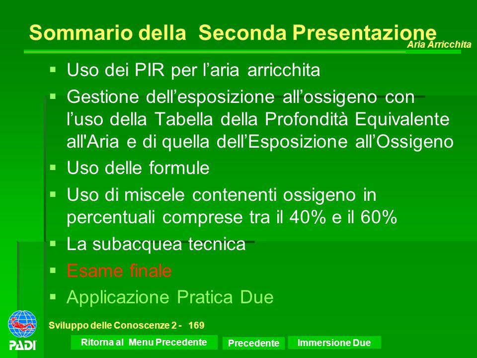 Successiva Aria Arricchita Sviluppo delle Conoscenze 2 -169 Sommario della Seconda Presentazione Immersione Due Uso dei PIR per laria arricchita Gesti