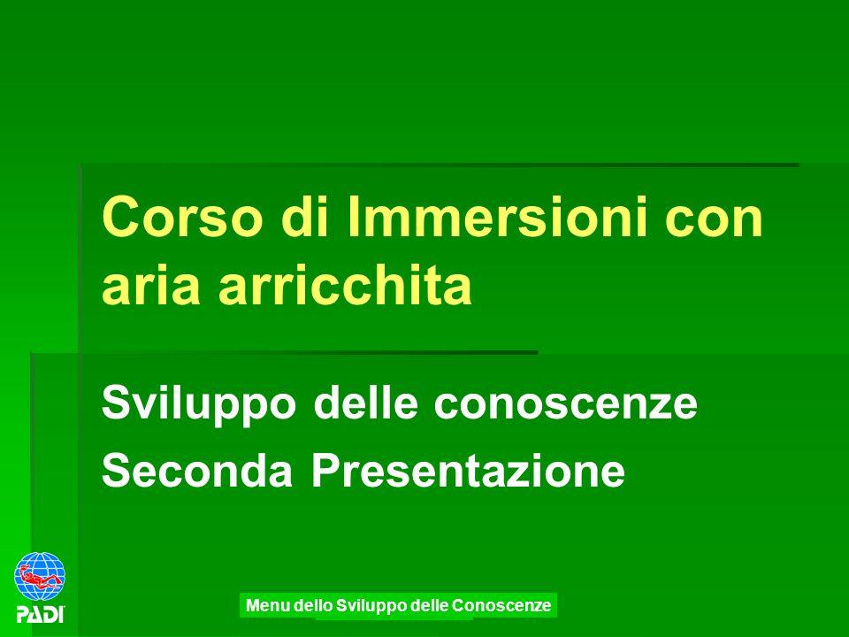 Menu Precedente Corso di Immersioni con aria arricchita Sviluppo delle conoscenze Seconda Presentazione Menu dello Sviluppo delle Conoscenze