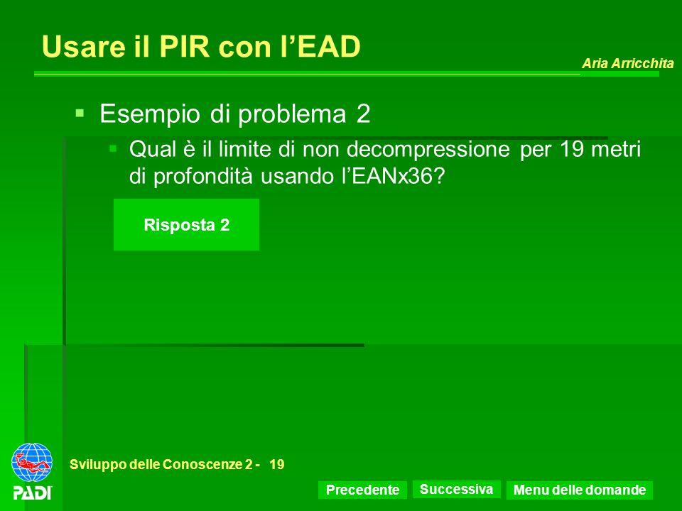 Precedente Successiva Aria Arricchita Sviluppo delle Conoscenze 2 -19 Risposta 2 Usare il PIR con lEAD Esempio di problema 2 Qual è il limite di non d
