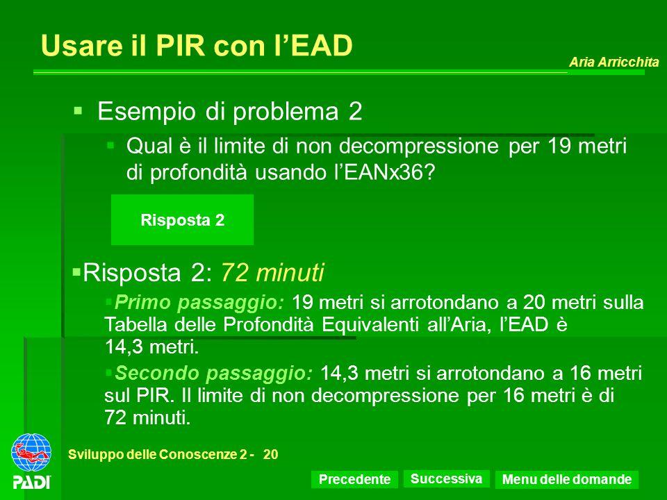 Precedente Successiva Aria Arricchita Sviluppo delle Conoscenze 2 -20 Risposta 2 Usare il PIR con lEAD Risposta 2: 72 minuti Primo passaggio: 19 metri