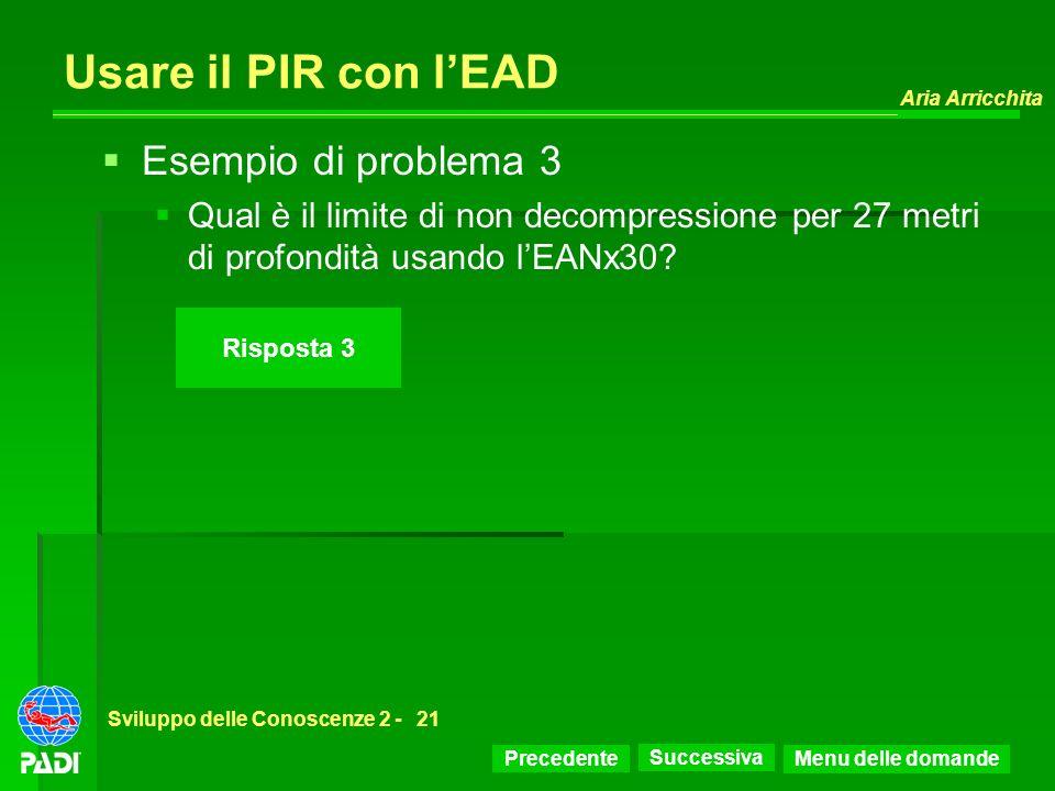 Precedente Successiva Aria Arricchita Sviluppo delle Conoscenze 2 -21 Risposta 3 Usare il PIR con lEAD Esempio di problema 3 Qual è il limite di non d