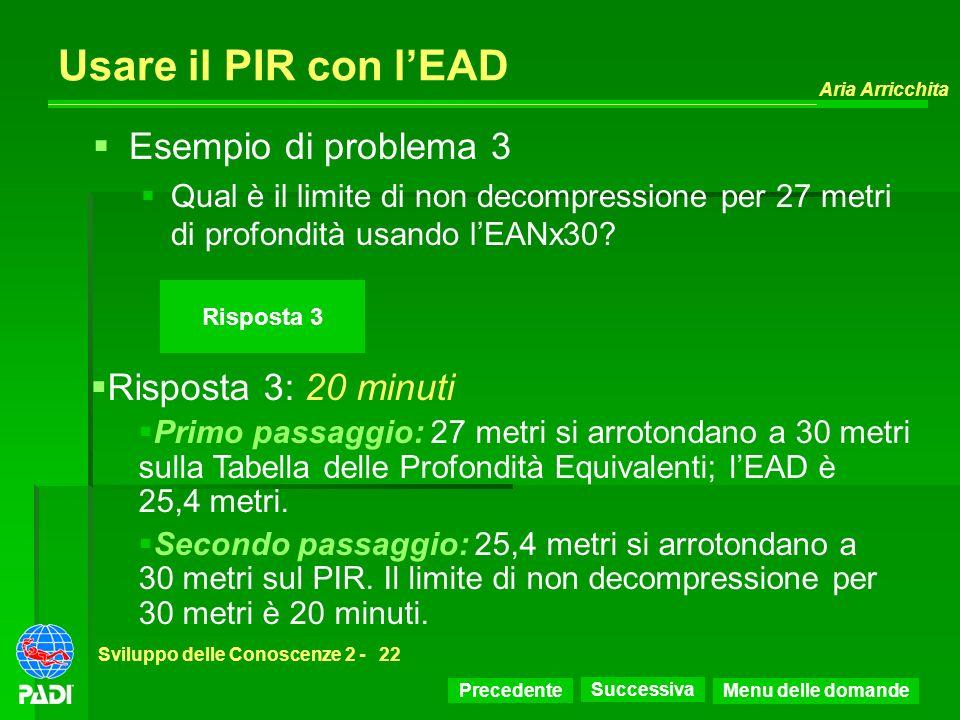 Precedente Successiva Aria Arricchita Sviluppo delle Conoscenze 2 -22 Risposta 3 Usare il PIR con lEAD Risposta 3: 20 minuti Primo passaggio: 27 metri