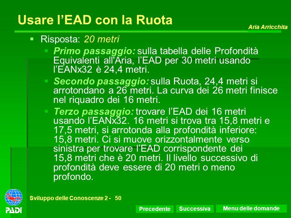 Precedente Successiva Aria Arricchita Sviluppo delle Conoscenze 2 -50 Usare lEAD con la Ruota Risposta: 20 metri Primo passaggio: sulla tabella delle