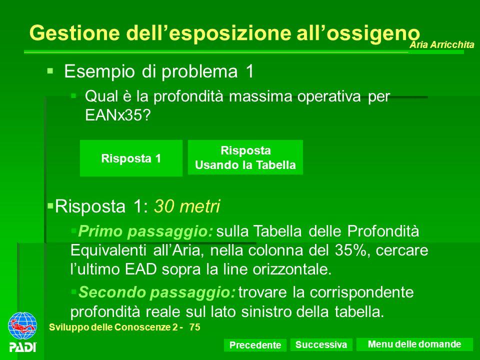 Precedente Successiva Aria Arricchita Sviluppo delle Conoscenze 2 -75 Risposta 1 Esempio di problema 1 Qual è la profondità massima operativa per EANx
