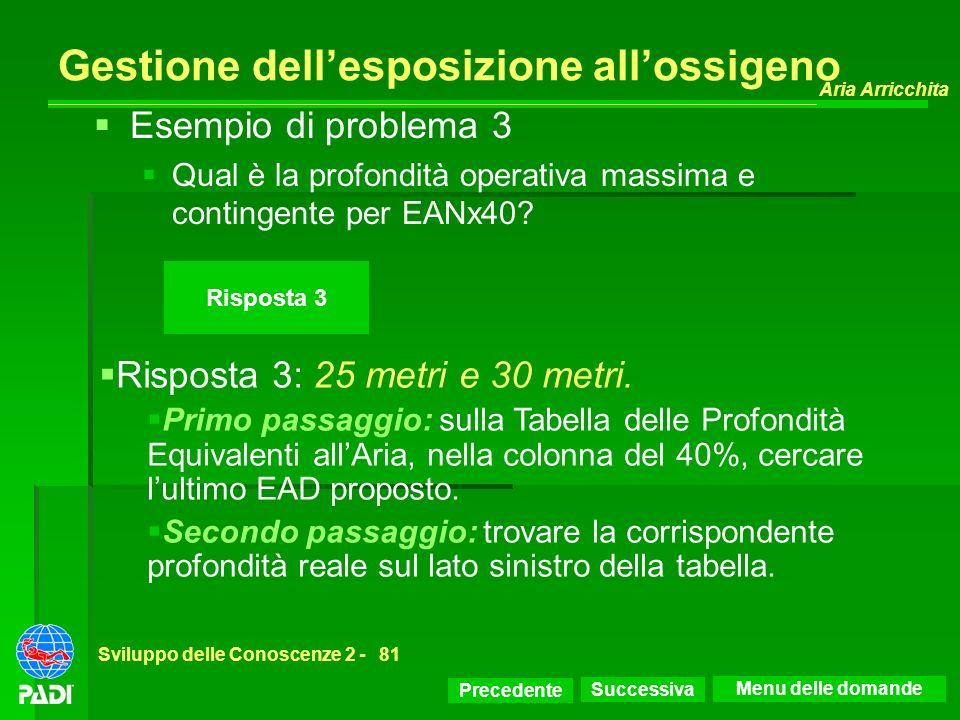 Precedente Successiva Aria Arricchita Sviluppo delle Conoscenze 2 -81 Risposta 3 Gestione dellesposizione allossigeno Risposta 3: 25 metri e 30 metri.