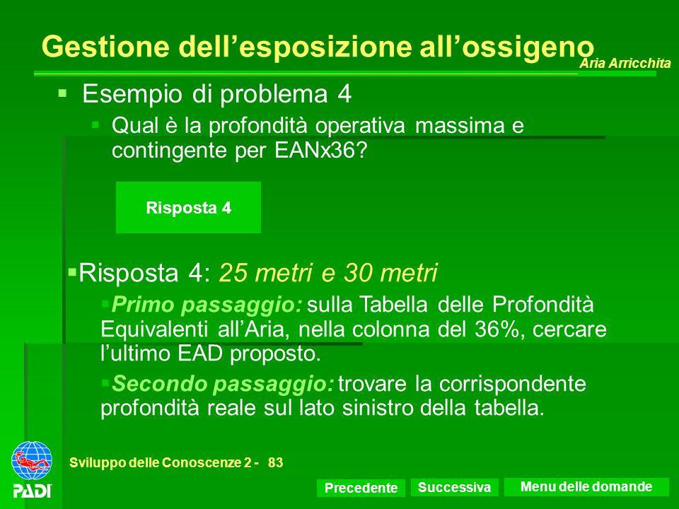 Precedente Successiva Aria Arricchita Sviluppo delle Conoscenze 2 -83 Risposta 4 Gestione dellesposizione allossigeno Risposta 4: 25 metri e 30 metri