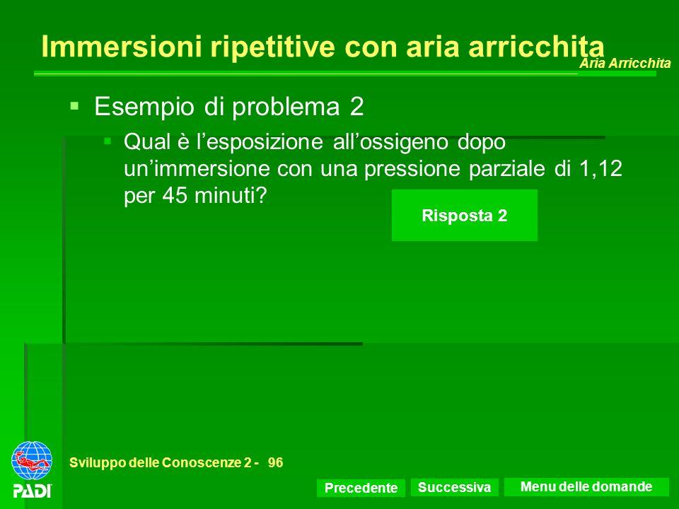 Precedente Successiva Aria Arricchita Sviluppo delle Conoscenze 2 -96 Immersioni ripetitive con aria arricchita Risposta 2 Esempio di problema 2 Qual