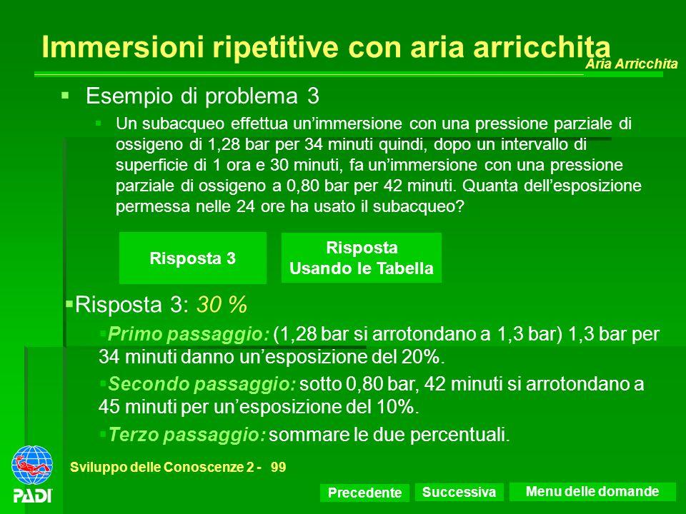 Precedente Successiva Aria Arricchita Sviluppo delle Conoscenze 2 -99 Risposta 3 Esempio di problema 3 Un subacqueo effettua unimmersione con una pres