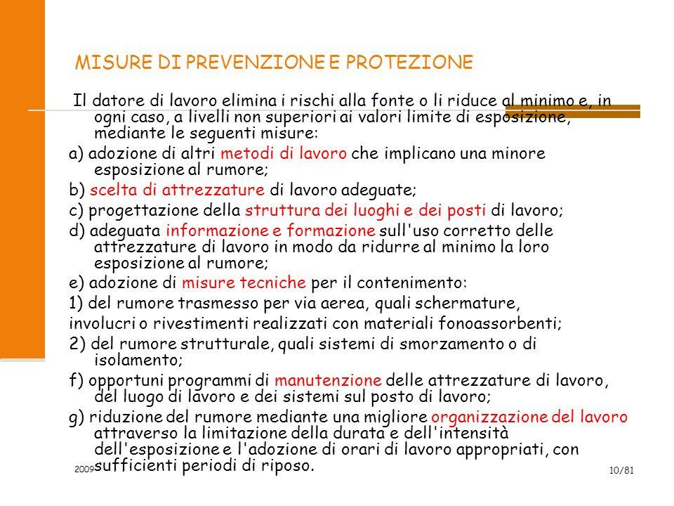 2009 10/81 MISURE DI PREVENZIONE E PROTEZIONE Il datore di lavoro elimina i rischi alla fonte o li riduce al minimo e, in ogni caso, a livelli non sup
