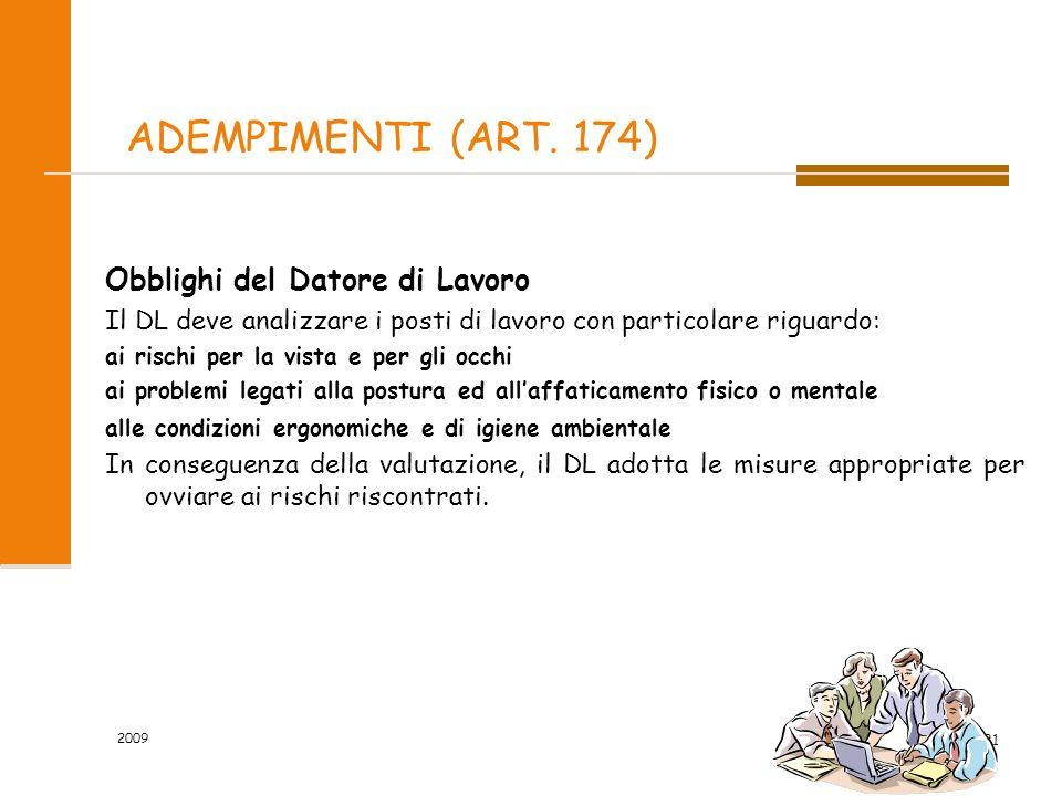 2009 31/81 ADEMPIMENTI (ART. 174) Obblighi del Datore di Lavoro Il DL deve analizzare i posti di lavoro con particolare riguardo: ai rischi per la vis
