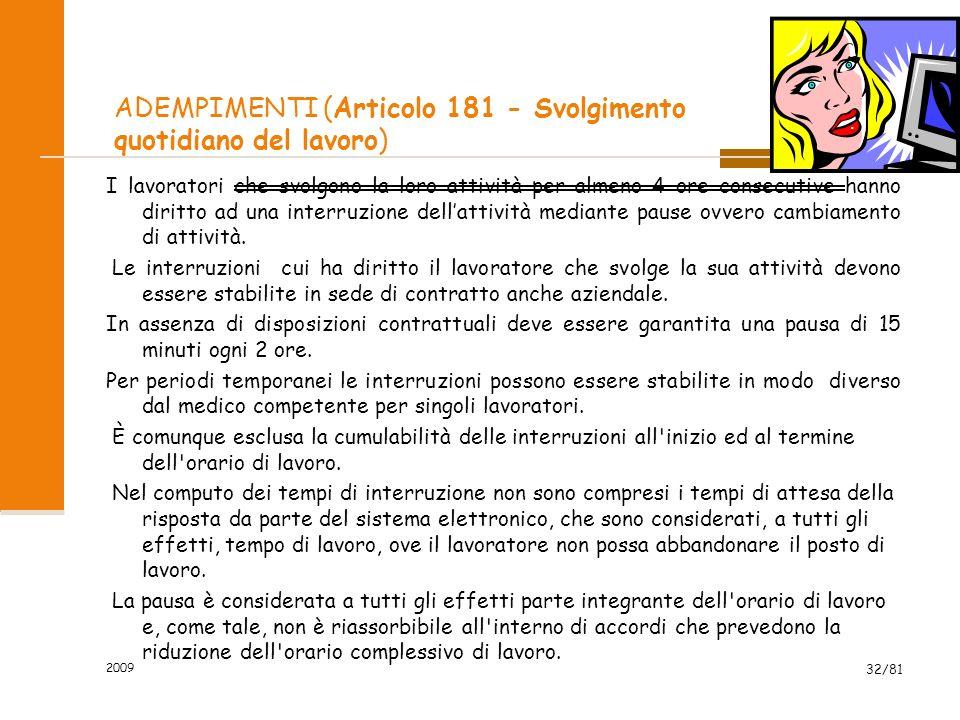 2009 32/81 ADEMPIMENTI (Articolo 181 - Svolgimento quotidiano del lavoro) I lavoratori che svolgono la loro attività per almeno 4 ore consecutive hann
