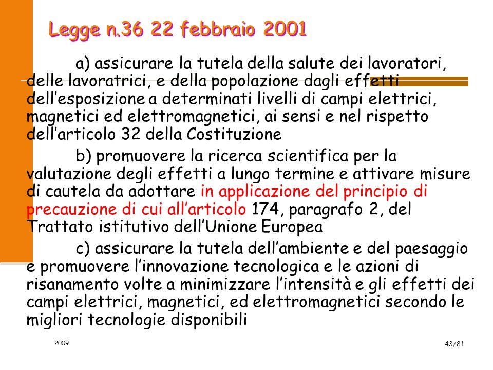 2009 43/81 Legge n.36 22 febbraio 2001 a) assicurare la tutela della salute dei lavoratori, delle lavoratrici, e della popolazione dagli effetti delle
