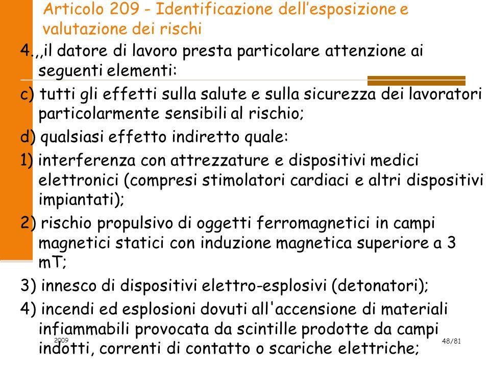Articolo 209 - Identificazione dellesposizione e valutazione dei rischi 4.,,il datore di lavoro presta particolare attenzione ai seguenti elementi: c)