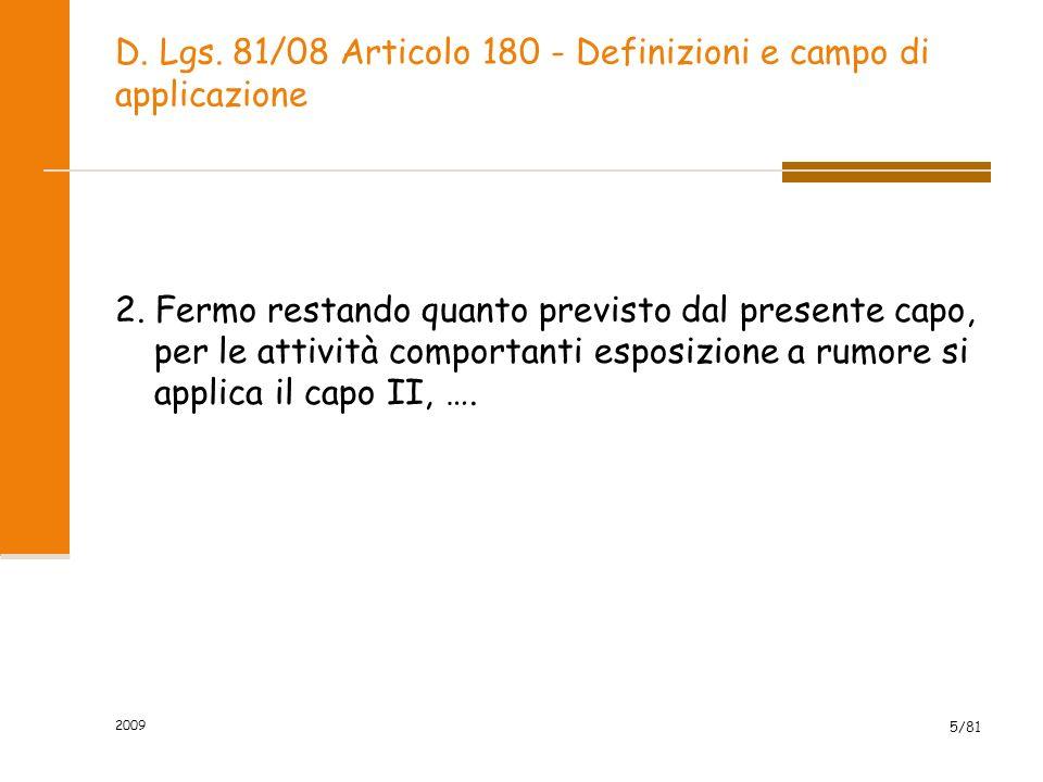 D. Lgs. 81/08 Articolo 180 - Definizioni e campo di applicazione 2. Fermo restando quanto previsto dal presente capo, per le attività comportanti espo
