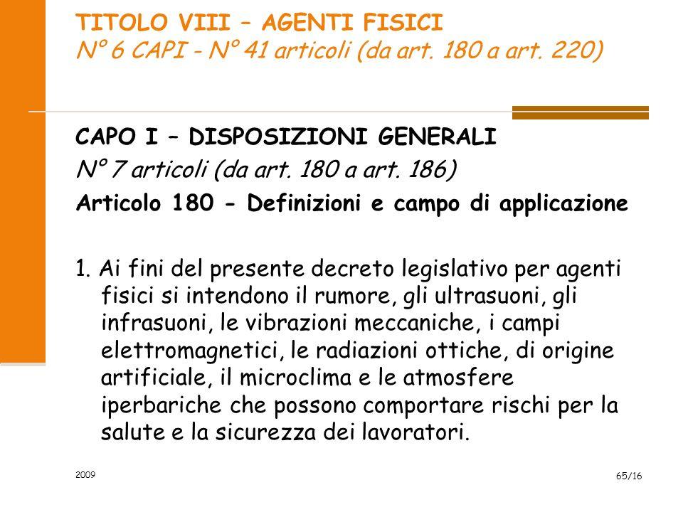 TITOLO VIII – AGENTI FISICI N° 6 CAPI - N° 41 articoli (da art. 180 a art. 220) CAPO I – DISPOSIZIONI GENERALI N° 7 articoli (da art. 180 a art. 186)