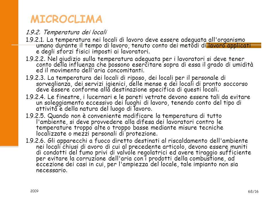 2009 68/16 MICROCLIMA 1.9.2. Temperatura dei locali 1.9.2.1. La temperatura nei locali di lavoro deve essere adeguata all'organismo umano durante il t