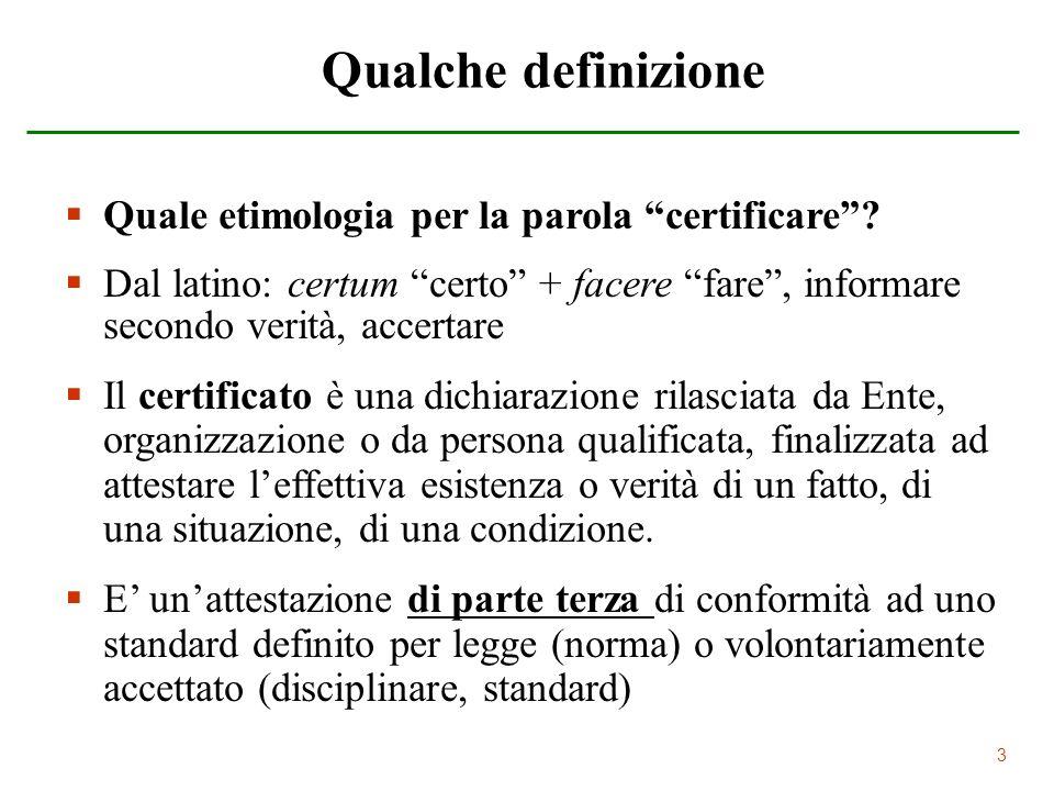 33 Qualche definizione Quale etimologia per la parola certificare? Dal latino: certum certo + facere fare, informare secondo verità, accertare Il cert