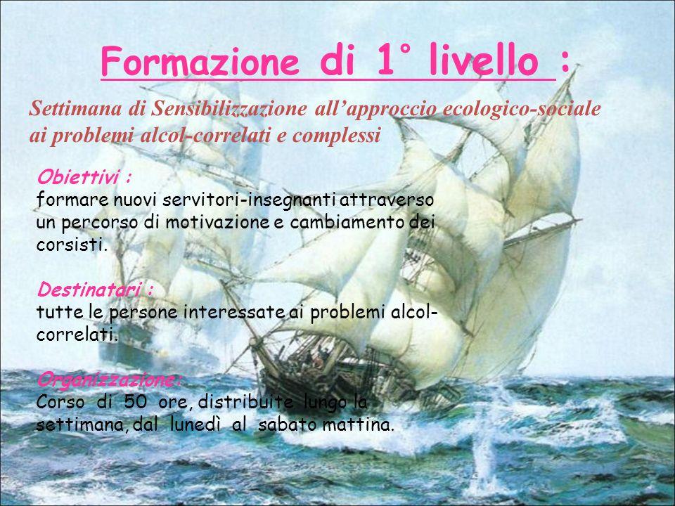 Formazione di 1° livello : Settimana di Sensibilizzazione allapproccio ecologico-sociale ai problemi alcol-correlati e complessi Obiettivi : formare n