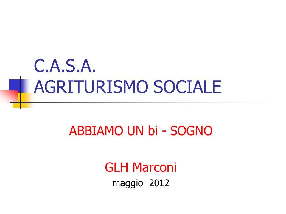 C.A.S.A. AGRITURISMO SOCIALE ABBIAMO UN bi - SOGNO GLH Marconi maggio 2012