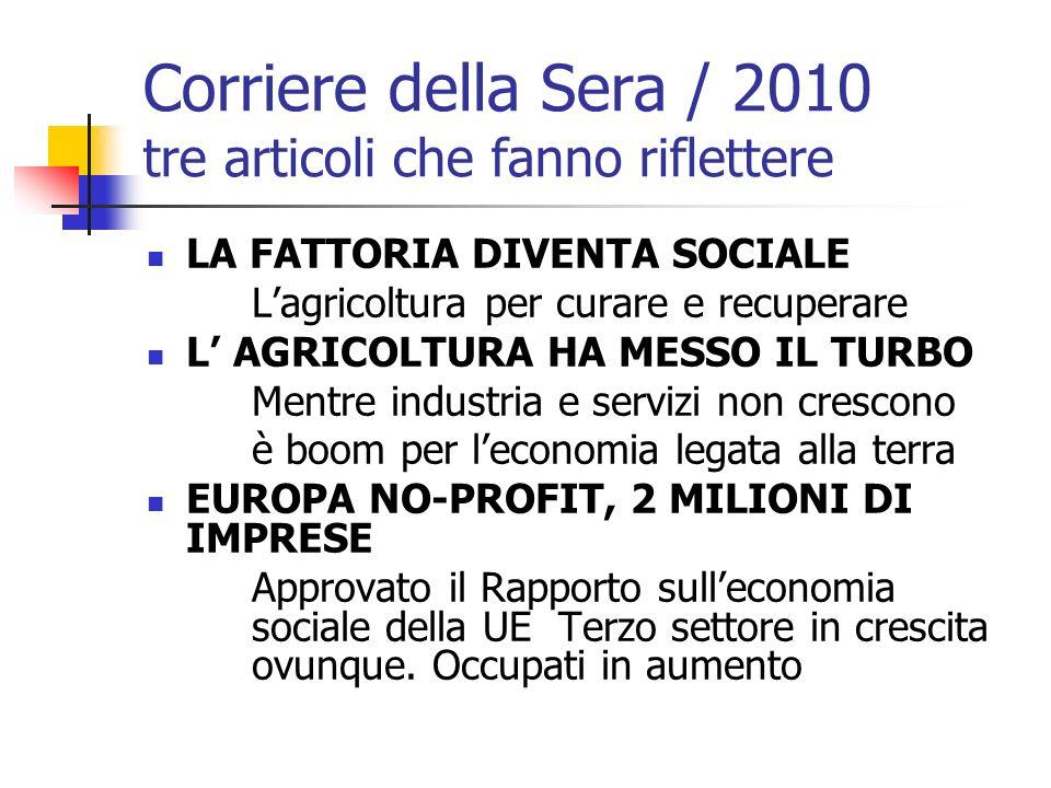 Corriere della Sera / 2010 tre articoli che fanno riflettere LA FATTORIA DIVENTA SOCIALE Lagricoltura per curare e recuperare L AGRICOLTURA HA MESSO I