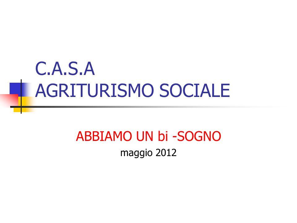 C.A.S.A AGRITURISMO SOCIALE ABBIAMO UN bi -SOGNO maggio 2012