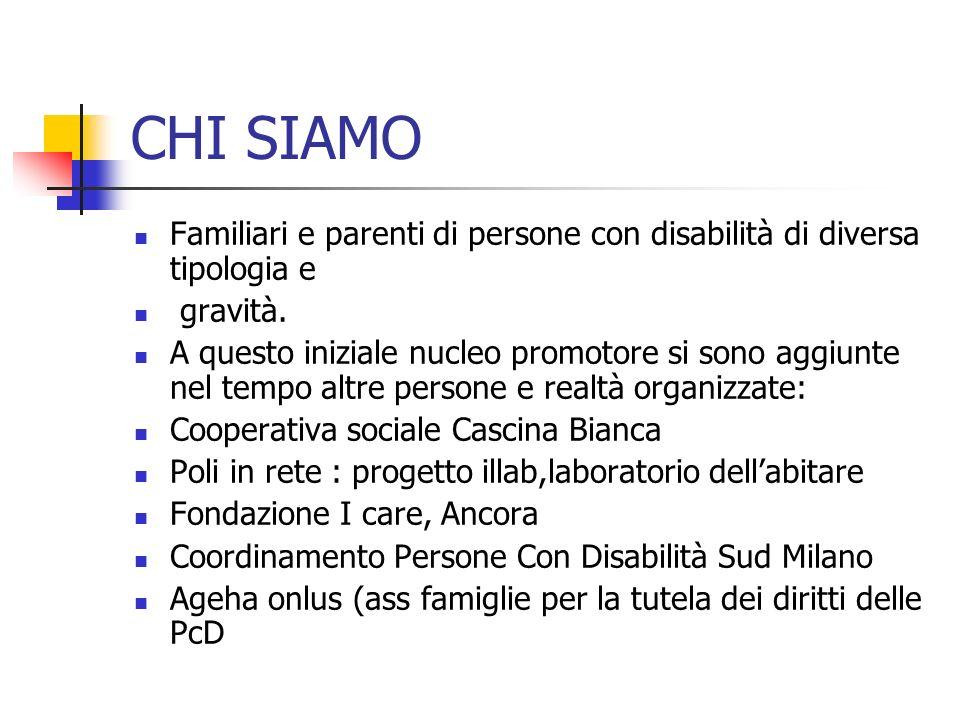 CHI SIAMO Familiari e parenti di persone con disabilità di diversa tipologia e gravità. A questo iniziale nucleo promotore si sono aggiunte nel tempo