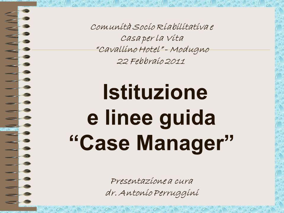Comunità Socio Riabilitativa e Casa per la Vita Cavallino Hotel - Modugno 22 Febbraio 2011 Istituzione e linee guida Case Manager Presentazione a cura dr.