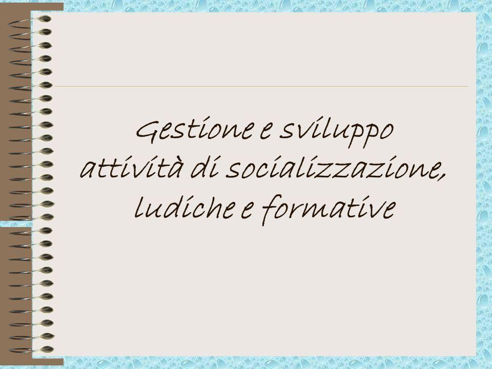 Gestione e sviluppo attività di socializzazione, ludiche e formative