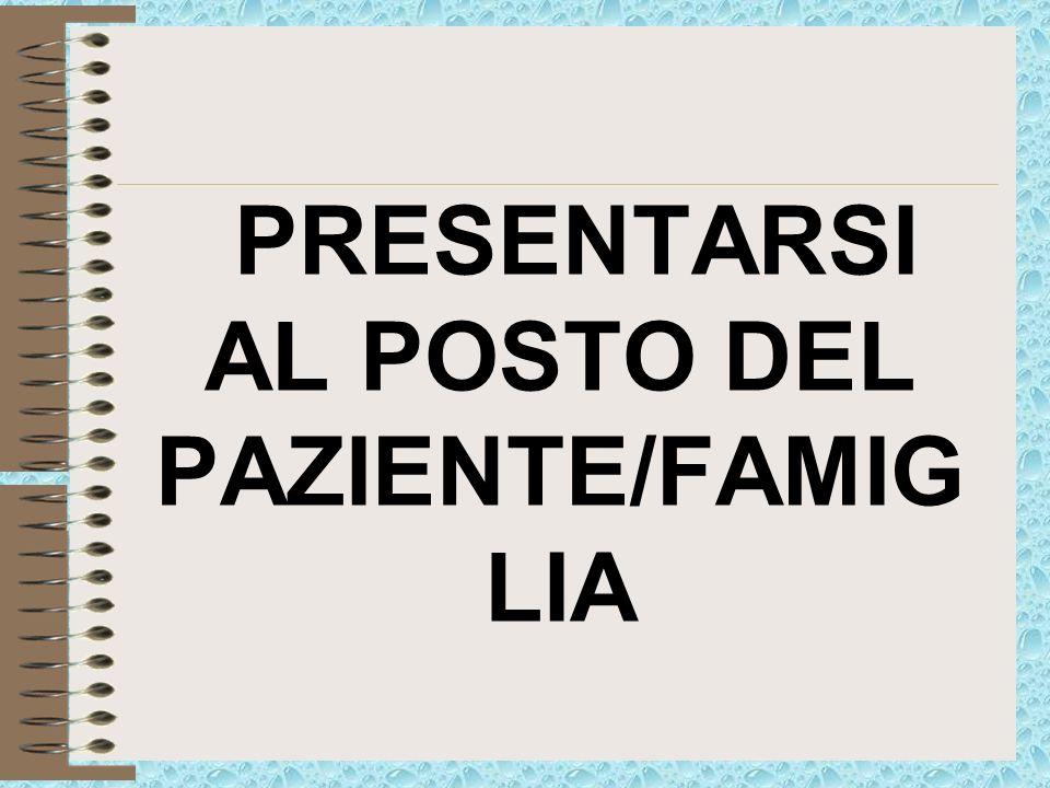 PRESENTARSI AL POSTO DEL PAZIENTE/FAMIG LIA