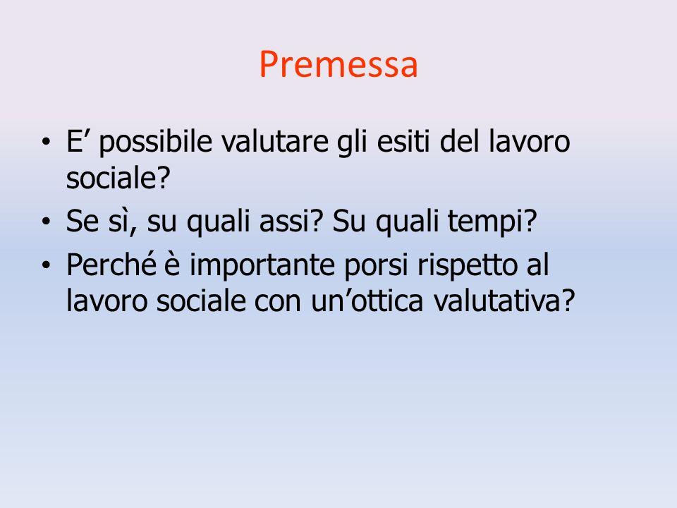 Premessa E possibile valutare gli esiti del lavoro sociale.