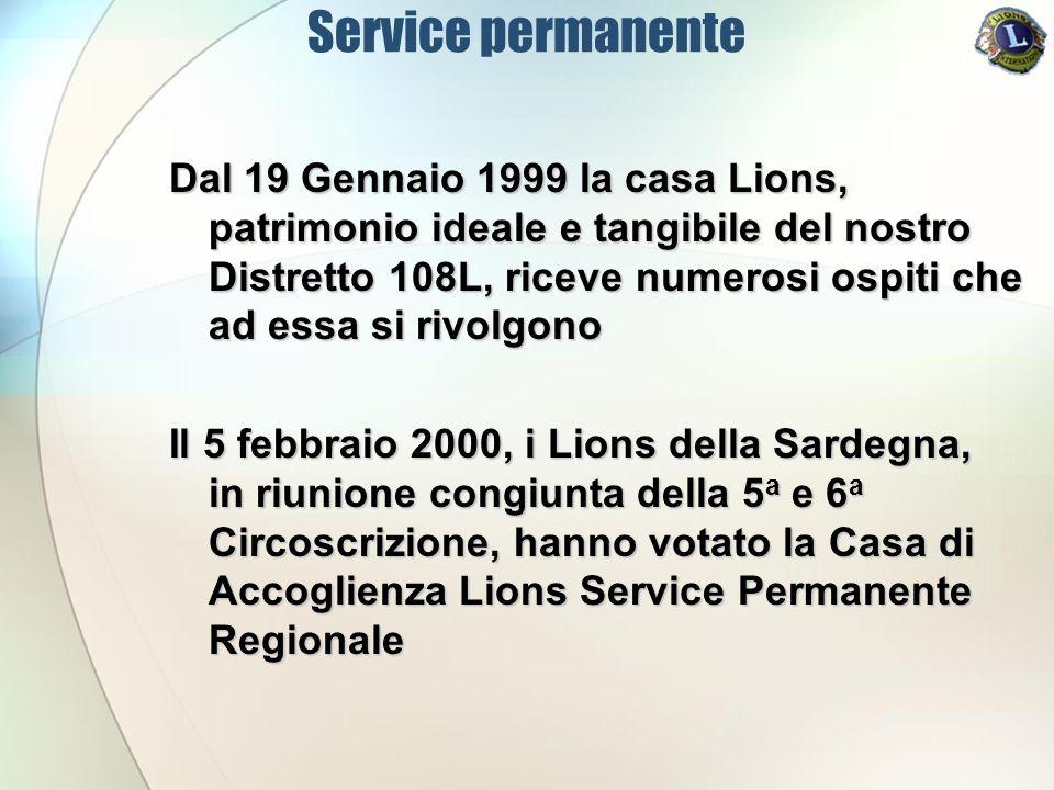 Service permanente Dal 19 Gennaio 1999 la casa Lions, patrimonio ideale e tangibile del nostro Distretto 108L, riceve numerosi ospiti che ad essa si rivolgono Il 5 febbraio 2000, i Lions della Sardegna, in riunione congiunta della 5 a e 6 a Circoscrizione, hanno votato la Casa di Accoglienza Lions Service Permanente Regionale