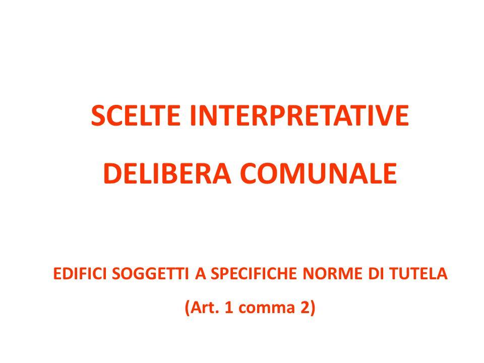 SCELTE INTERPRETATIVE DELIBERA COMUNALE EDIFICI SOGGETTI A SPECIFICHE NORME DI TUTELA (Art. 1 comma 2)