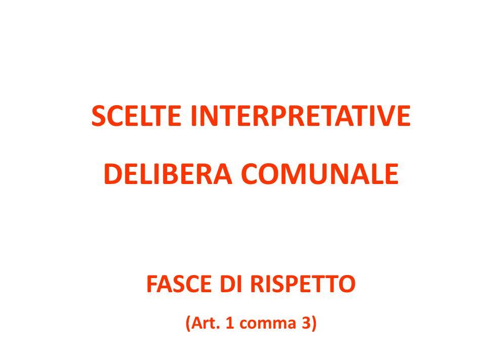 SCELTE INTERPRETATIVE DELIBERA COMUNALE FASCE DI RISPETTO (Art. 1 comma 3)
