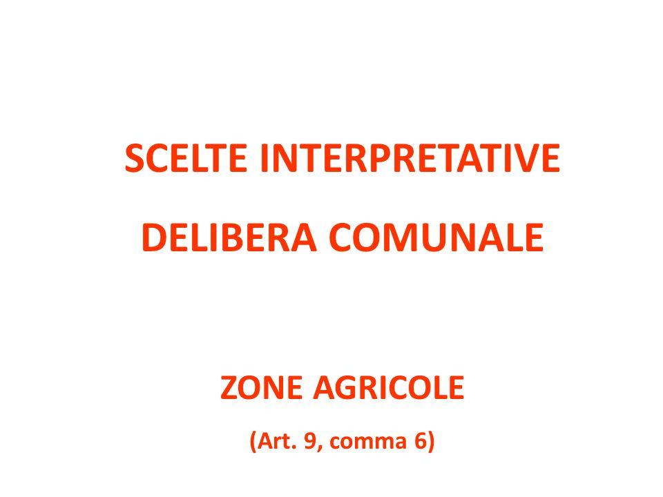 SCELTE INTERPRETATIVE DELIBERA COMUNALE ZONE AGRICOLE (Art. 9, comma 6)