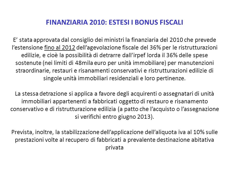FINANZIARIA 2010: ESTESI I BONUS FISCALI E stata approvata dal consiglio dei ministri la finanziaria del 2010 che prevede lestensione fino al 2012 del