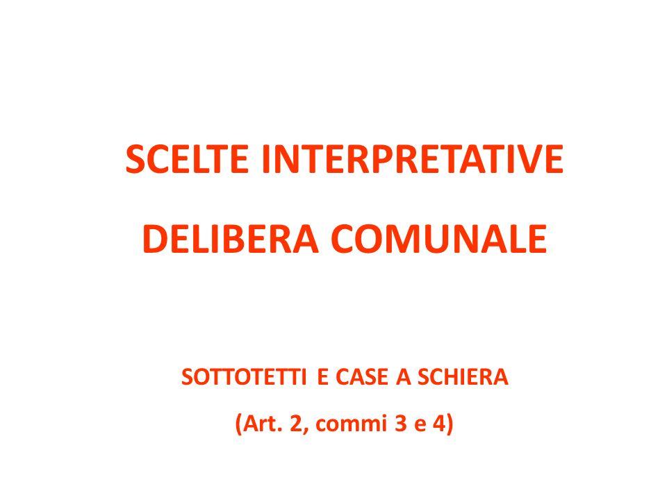SCELTE INTERPRETATIVE DELIBERA COMUNALE SOTTOTETTI E CASE A SCHIERA (Art. 2, commi 3 e 4)