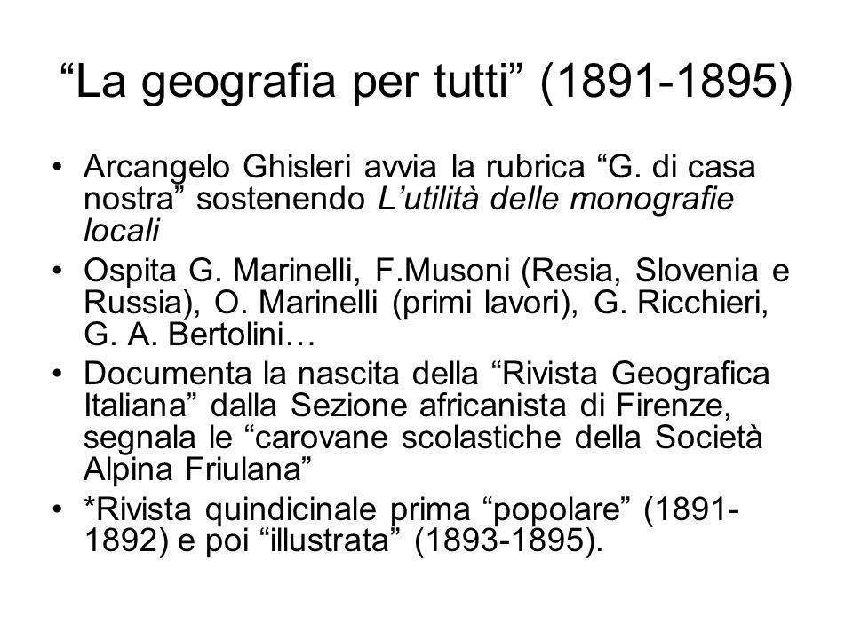La geografia per tutti (1891-1895) Arcangelo Ghisleri avvia la rubrica G. di casa nostra sostenendo Lutilità delle monografie locali Ospita G. Marinel