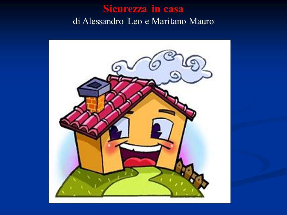 Sicurezza in casa di Alessandro Leo e Maritano Mauro