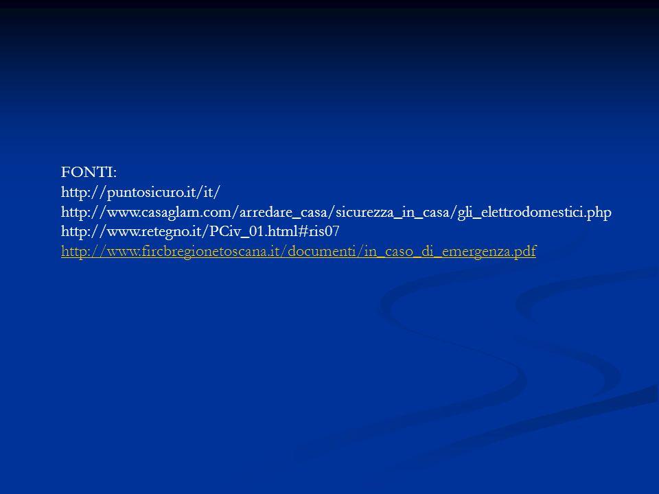 FONTI: http://puntosicuro.it/it/ http://www.casaglam.com/arredare_casa/sicurezza_in_casa/gli_elettrodomestici.php http://www.retegno.it/PCiv_01.html#r
