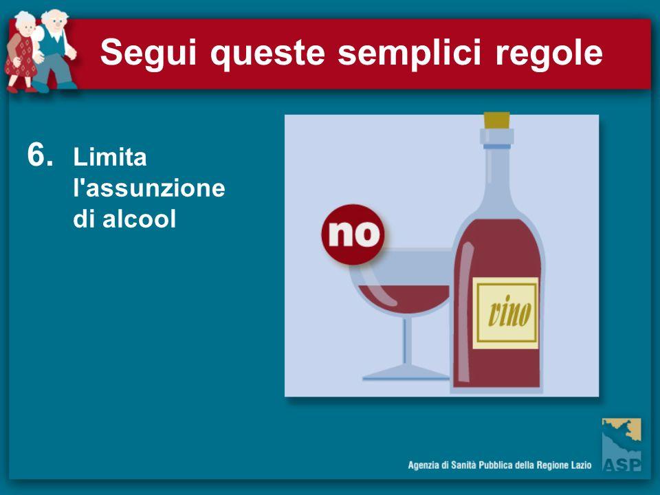 Segui queste semplici regole Limita l'assunzione di alcool 6.
