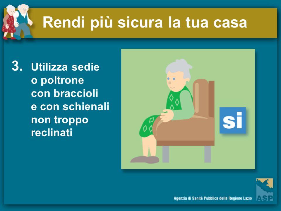 Rendi più sicura la tua casa 3. Utilizza sedie o poltrone con braccioli e con schienali non troppo reclinati