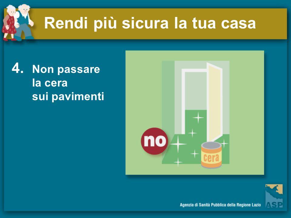 Rendi più sicura la tua casa 4. Non passare la cera sui pavimenti