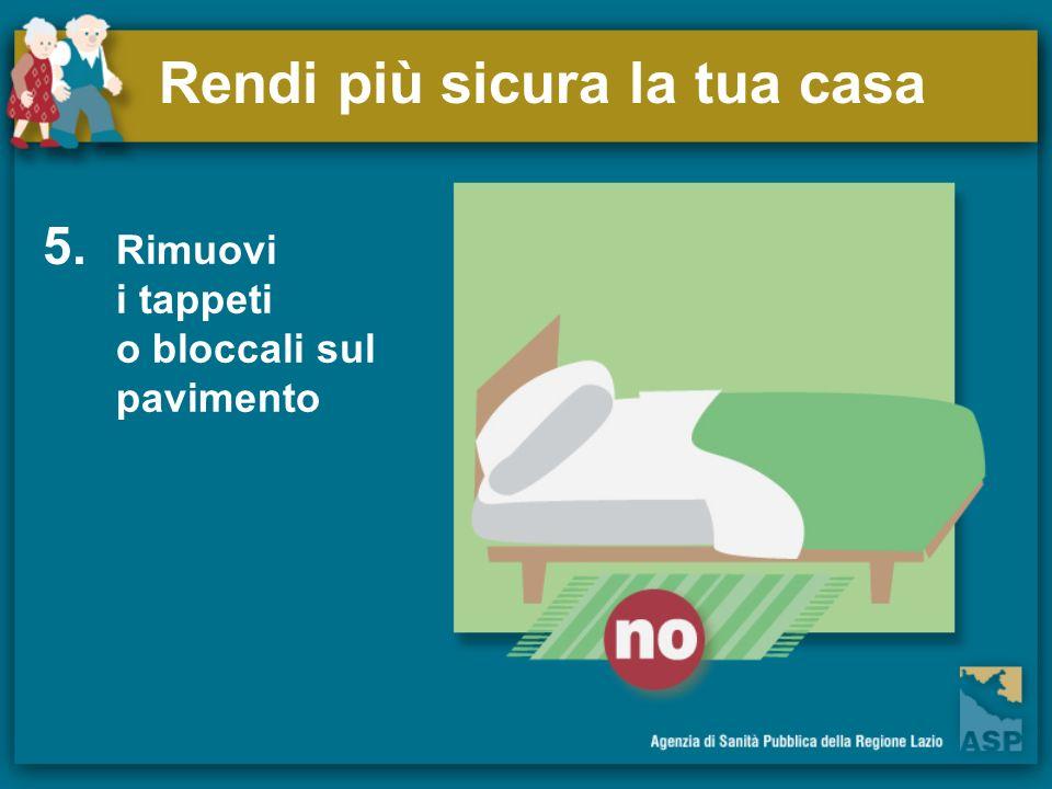 Rendi più sicura la tua casa 5. Rimuovi i tappeti o bloccali sul pavimento