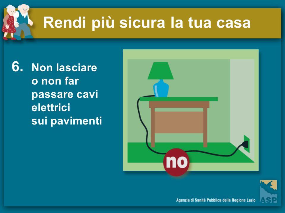 Rendi più sicura la tua casa 6. Non lasciare o non far passare cavi elettrici sui pavimenti