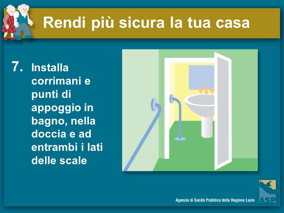 Rendi più sicura la tua casa 7. Installa corrimani e punti di appoggio in bagno, nella doccia e ad entrambi i lati delle scale