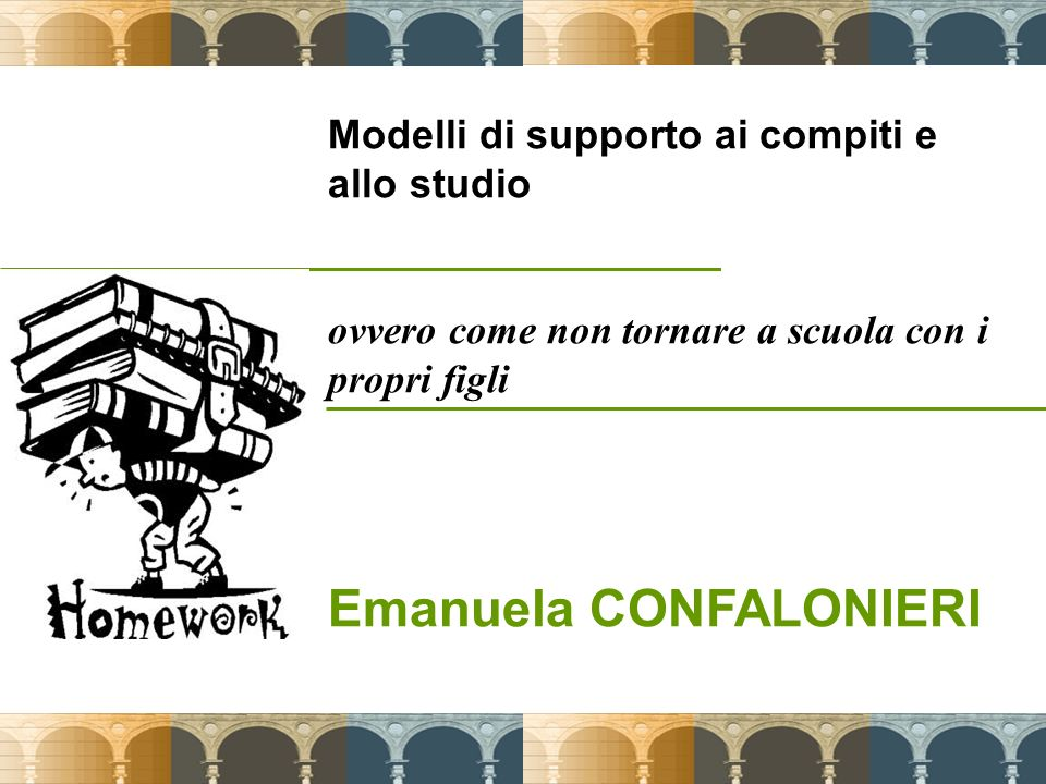 1 Modelli di supporto ai compiti e allo studio ovvero come non tornare a scuola con i propri figli Emanuela CONFALONIERI